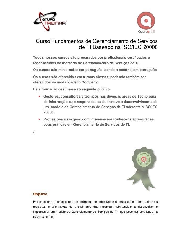 Curso Fundamentos de Gerenciamento de Serviços                   de TI Baseado na ISO/IEC 20000Todos nossos cursos são pre...