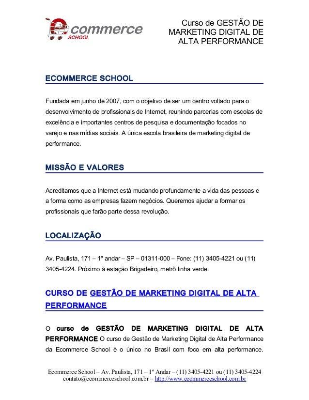 Curso de GESTÃO DE MARKETING DIGITAL DE ALTA PERFORMANCE ECOMMERCE SCHOOL Fundada em junho de 2007, com o objetivo de ser ...