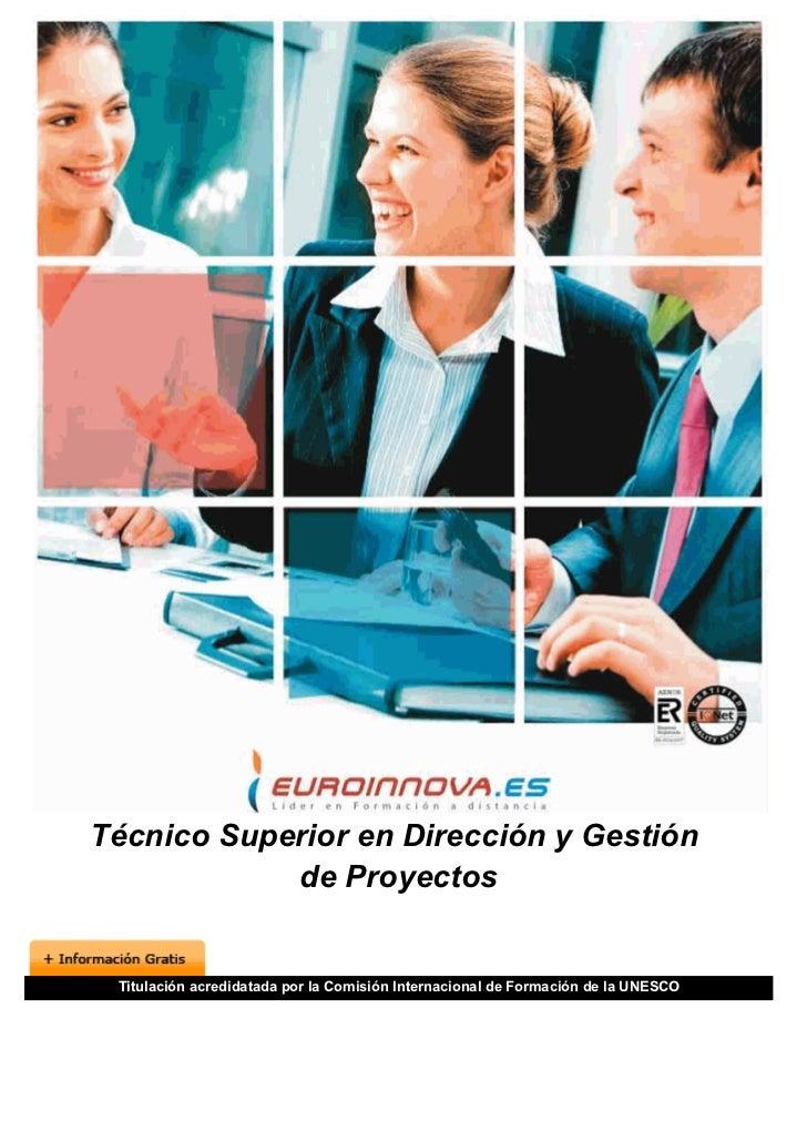 Técnico Superior en Dirección y Gestión            de Proyectos Titulación acredidatada por la Comisión Internacional de F...