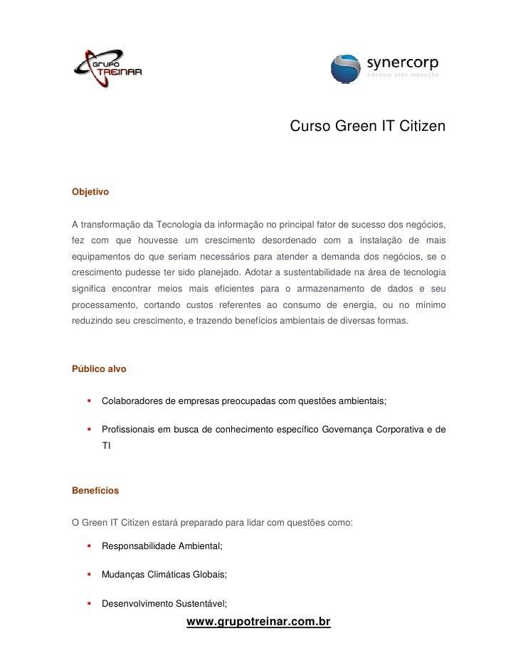 Curso Green IT CitizenObjetivoA transformação da Tecnologia da informação no principal fator de sucesso dos negócios,fez c...