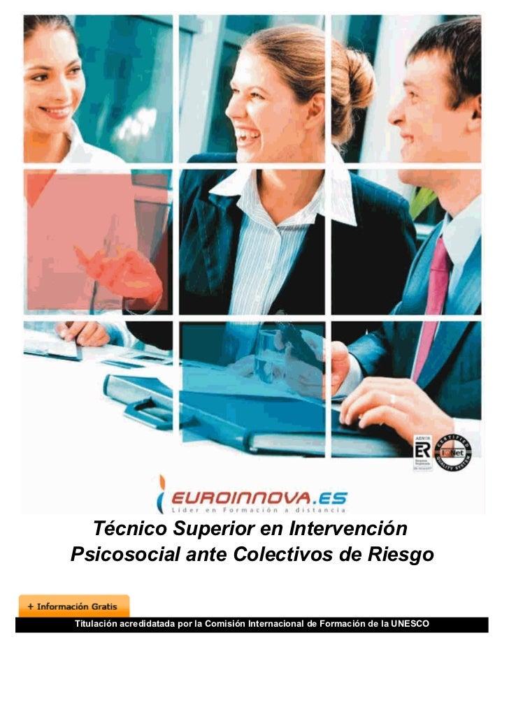Técnico Superior en IntervenciónPsicosocial ante Colectivos de RiesgoTitulación acredidatada por la Comisión Internacional...