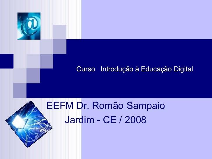 Curso  Introdução à Educação Digital EEFM Dr. Romão Sampaio Jardim - CE / 2008