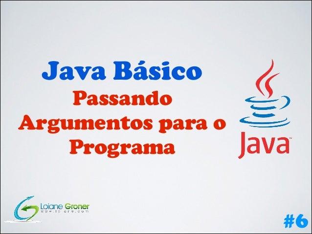 Java Básico  Passando Argumentos para o Programa #6