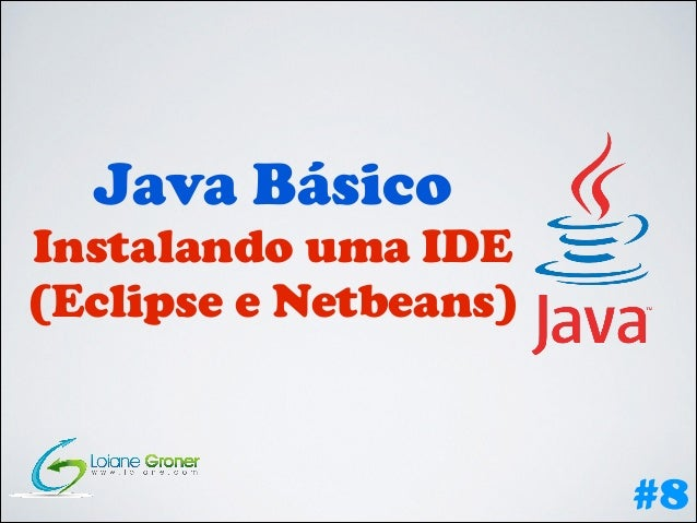 Java Básico  Instalando uma IDE (Eclipse e Netbeans)  #8