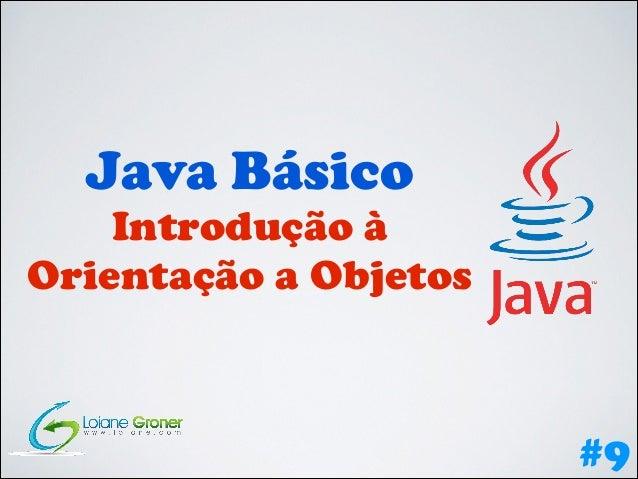 Java Básico Introdução à Orientação a Objetos  #9