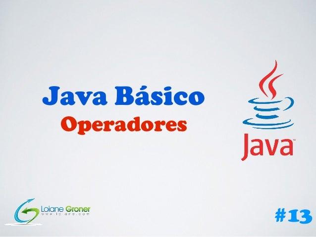 Java Básico Operadores #13