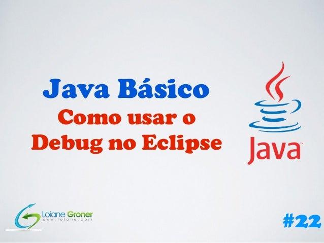 Java Básico Como usar o Debug no Eclipse #22