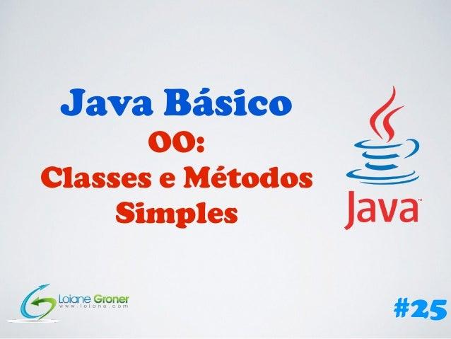 Java Básico OO: Classes e Métodos Simples #25