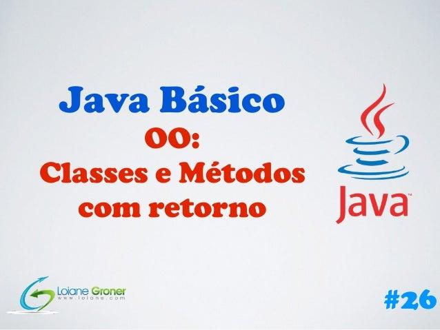 Java Básico OO: Classes e Métodos com retorno #26