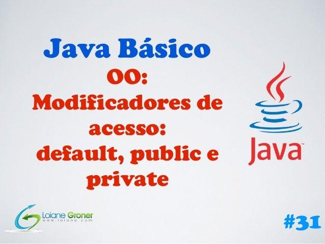 Java Básico OO: Modificadores de acesso: default, public e private #31