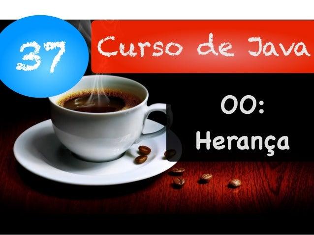 37 Curso de Java OO: Herança