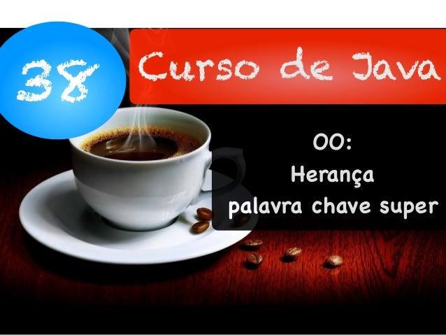 38 Curso de Java OO: Herança palavra chave super