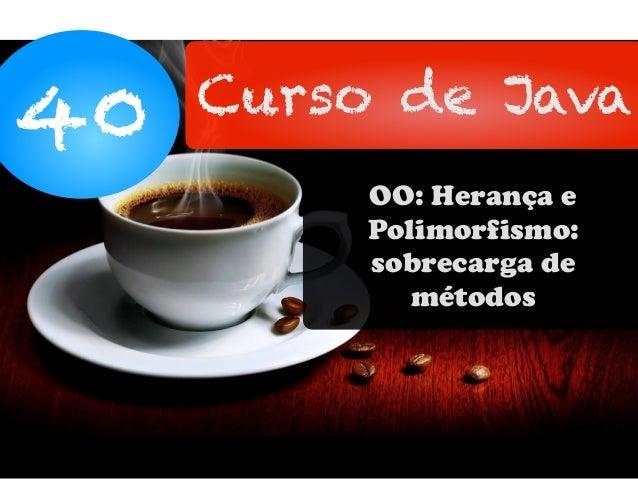 40 Curso de Java OO: Herança e Polimorfismo: sobrecarga de métodos