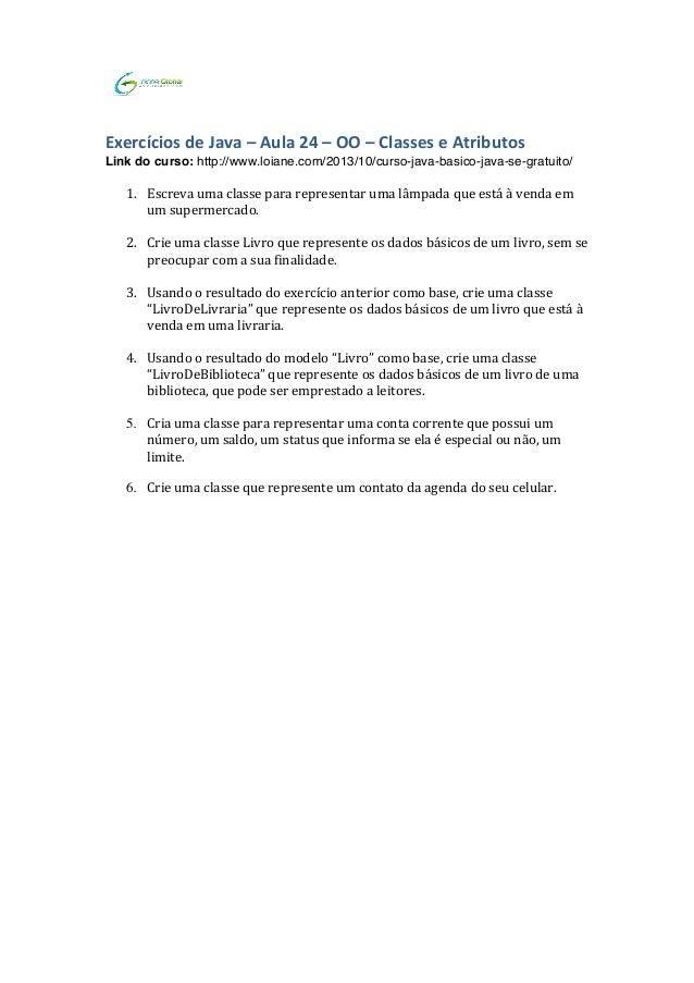 Exercícios  de  Java  –  Aula  24  –  OO  –  Classes  e  Atributos   Link do curso: http://w...