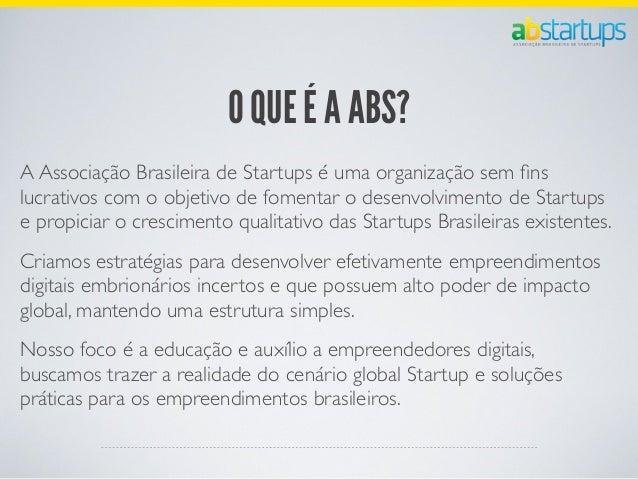PREMISSAS DA ABS• Uma associação com formato de Startup• Sem fins lucrativos• Formalidades reduzidas