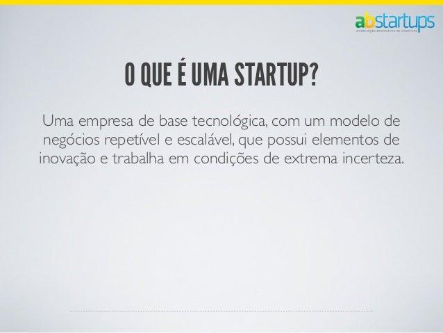DIFERENÇA NA ROTINA DE UMA STARTUP• Redução de elementos tradicionais de grandes empresas• Busca por perfil empreendedor, j...