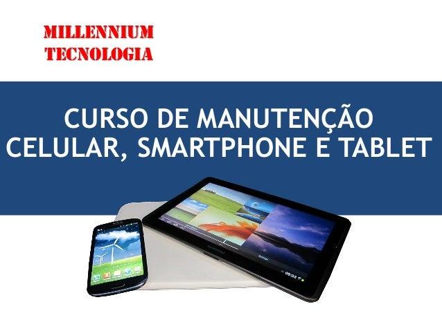 CURSO DE MANUTENÇÃO CELULAR, SMARTPHONE E TABLET Millennium Tecnologia