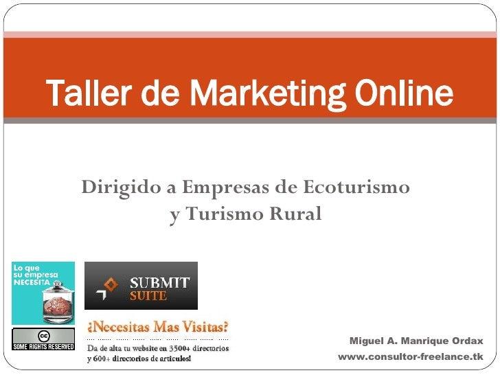 Dirigido a Empresas de Ecoturismo y Turismo Rural Taller de Marketing Online Miguel A. Manrique Ordax www.consultor-freela...