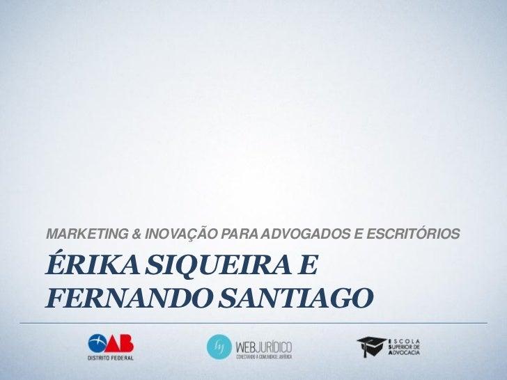 MARKETING & INOVAÇÃO PARA ADVOGADOS E ESCRITÓRIOSÉRIKA SIQUEIRA EFERNANDO SANTIAGO