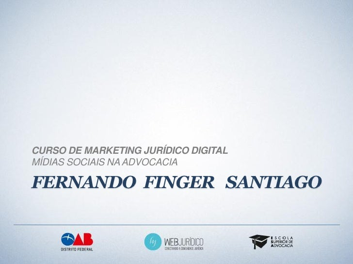 CURSO DE MARKETING JURÍDICO DIGITALMÍDIAS SOCIAIS NA ADVOCACIAFERNANDO FINGER SANTIAGO