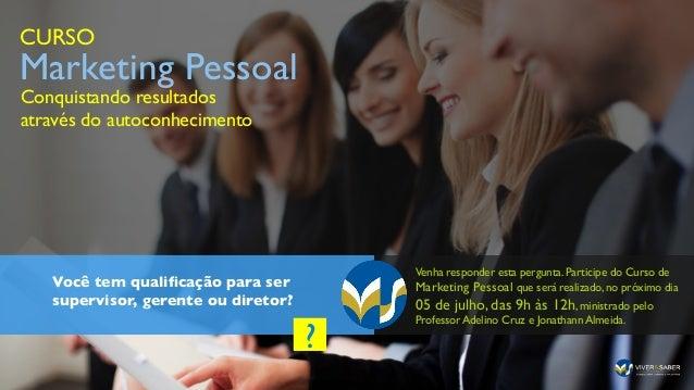 Você tem qualificação para ser supervisor, gerente ou diretor?   CURSO  Marketing Pessoal  Venha responder esta pergunta...