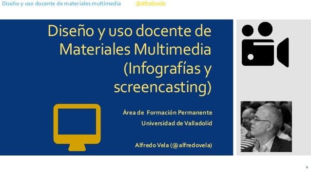 @alfredovela  Diseño y uso docente de materiales multimedia  Diseño y uso docente de Materiales Multimedia(Infografías y s...