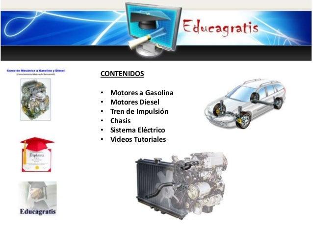 CONTENIDOS • • • • • •  Motores a Gasolina Motores Diesel Tren de Impulsión Chasis Sistema Eléctrico Videos Tutoriales