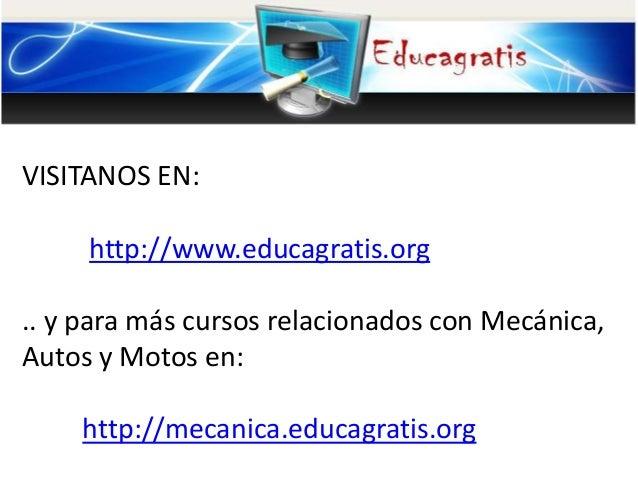 VISITANOS EN: http://www.educagratis.org .. y para más cursos relacionados con Mecánica, Autos y Motos en: http://mecanica...