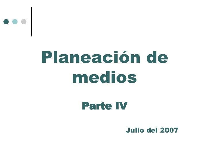 Planeación de medios Parte IV Julio del 2007