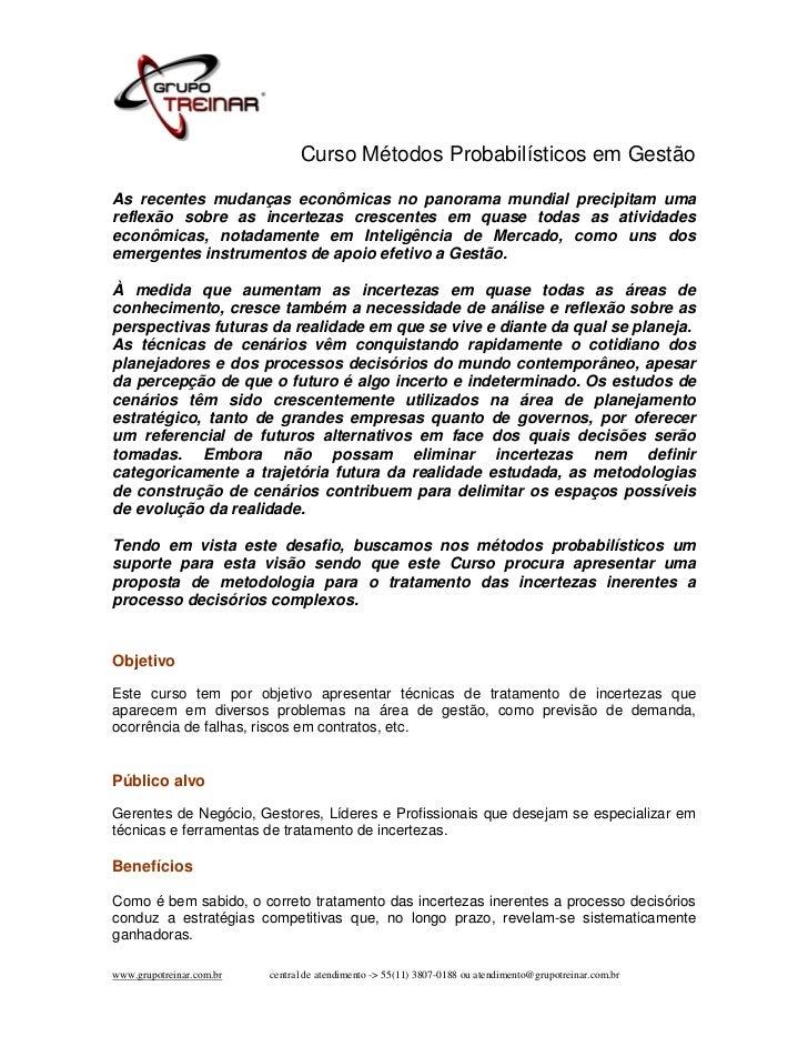 Curso Métodos Probabilísticos em GestãoAs recentes mudanças econômicas no panorama mundial precipitam umareflexão sobre as...