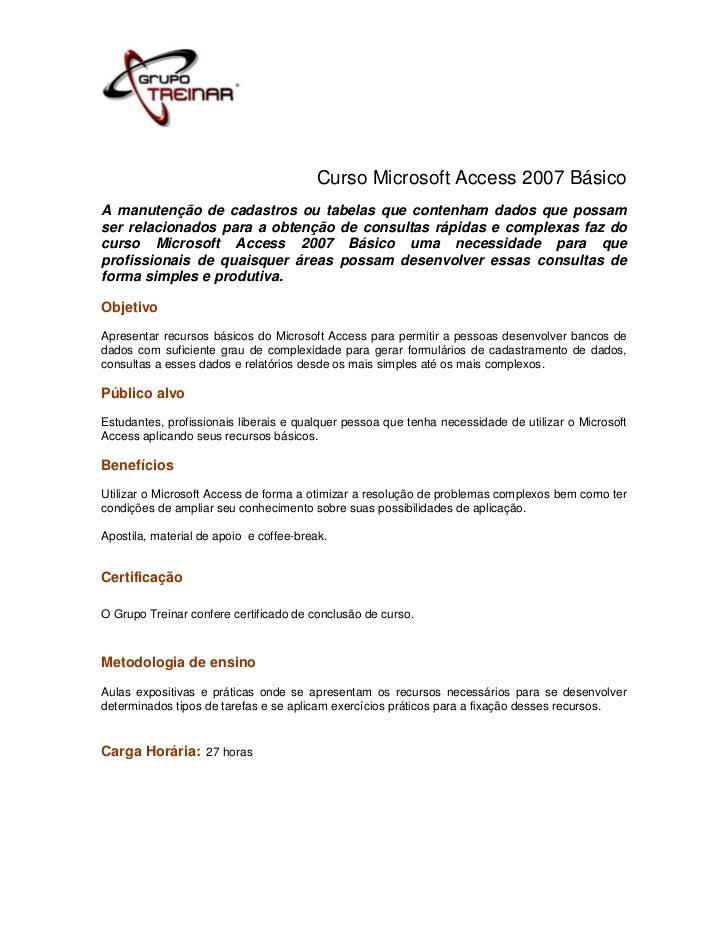 Curso Microsoft Access 2007 BásicoA manutenção de cadastros ou tabelas que contenham dados que possamser relacionados para...