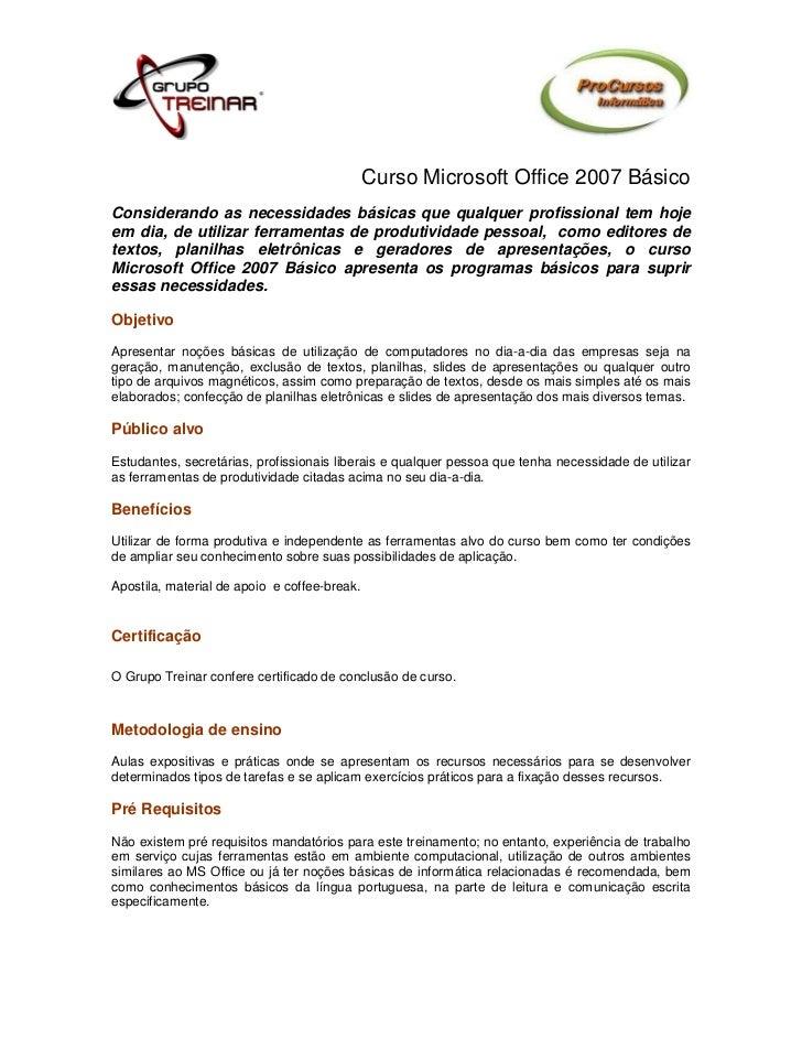 Curso Microsoft Office 2007 BásicoConsiderando as necessidades básicas que qualquer profissional tem hojeem dia, de utiliz...