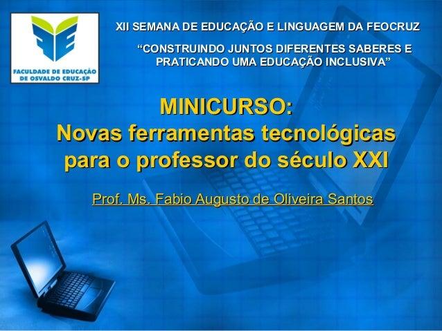 MINICURSO:MINICURSO: Novas ferramentas tecnológicasNovas ferramentas tecnológicas para o professor do século XXIpara o pro...