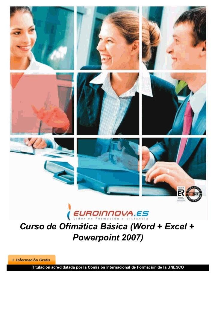 Curso de Ofimática Básica (Word + Excel +            Powerpoint 2007)  Titulación acredidatada por la Comisión Internacion...