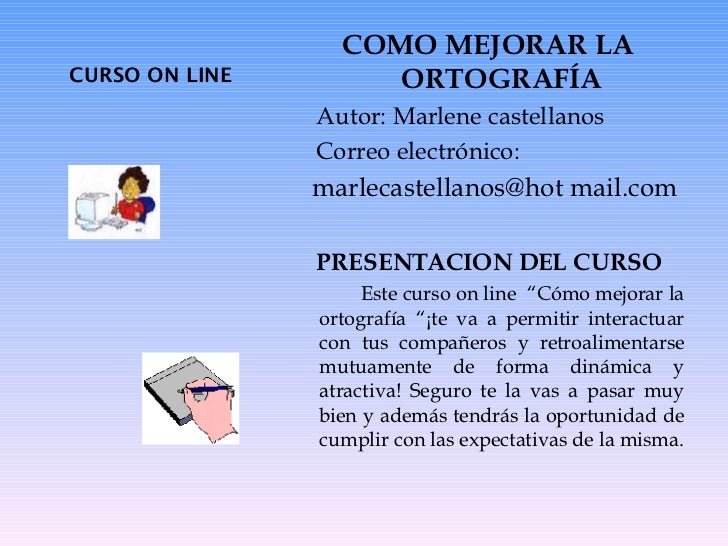 CURSO ON LINE  <ul><li>COMO MEJORAR LA ORTOGRAFÍA </li></ul><ul><li>Autor: Marlene castellanos </li></ul><ul><li>Correo el...