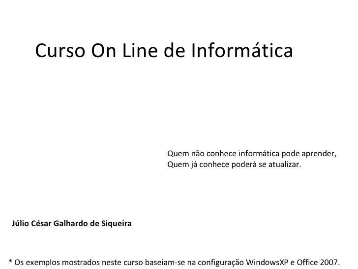Curso On Line de Informática Quem não conhece informática pode aprender, Quem já conhece poderá se atualizar. * Os exemplo...