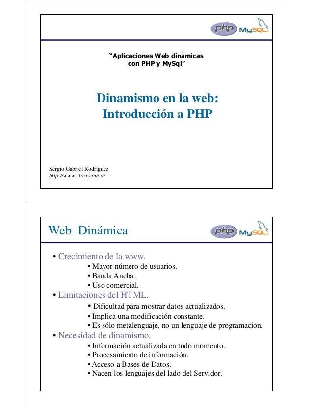 """""""Aplicaciones Web dinámicas                                 con PHP y MySql""""                   Dinamismo en la web:       ..."""