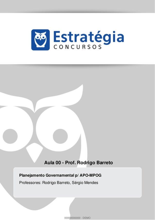 Aula 00 - Prof. Rodrigo Barreto Planejamento Governamental p/ APO-MPOG Professores: Rodrigo Barreto, Sérgio Mendes 0000000...
