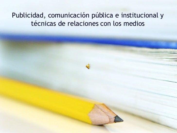 Publicidad, comunicación pública e institucional y técnicas de relaciones con los medios