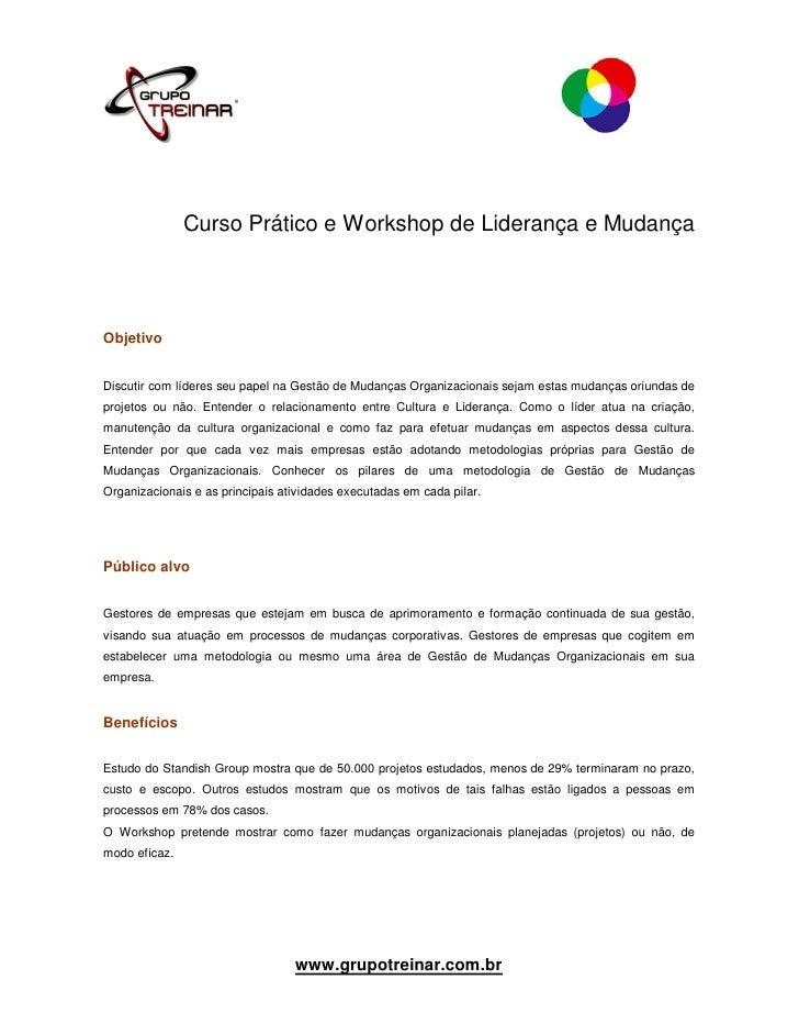 Curso Prático e Workshop de Liderança e MudançaObjetivoDiscutir com líderes seu papel na Gestão de Mudanças Organizacionai...