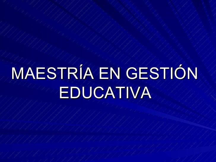 MAESTRÍA EN GESTIÓN  EDUCATIVA