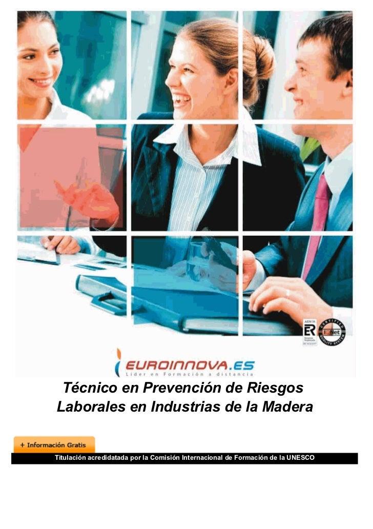 Técnico en Prevención de RiesgosLaborales en Industrias de la MaderaTitulación acredidatada por la Comisión Internacional ...