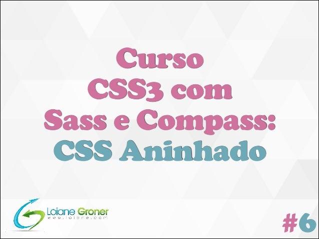 Curso CSS3 com Sass e Compass: CSS Aninhado #6
