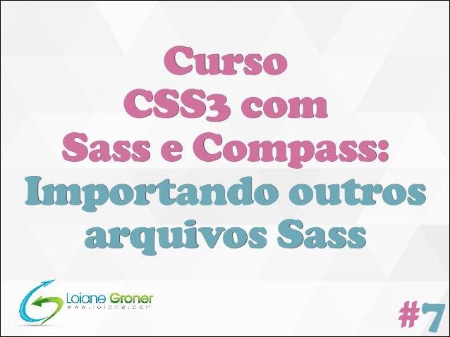 Curso CSS3 com Sass e Compass: Importando outros arquivos Sass #7
