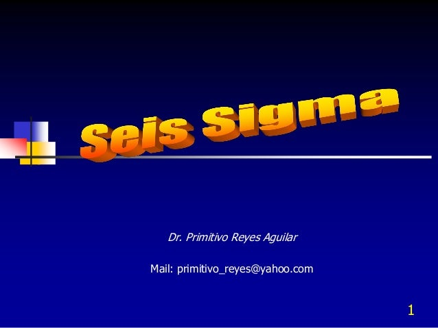 1 Dr. Primitivo Reyes Aguilar Mail: primitivo_reyes@yahoo.com