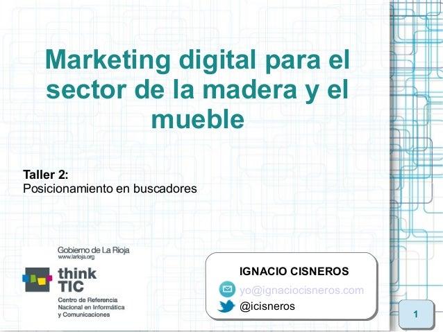 Marketing digital para el   sector de la madera y el           muebleTaller 2:Posicionamiento en buscadores               ...