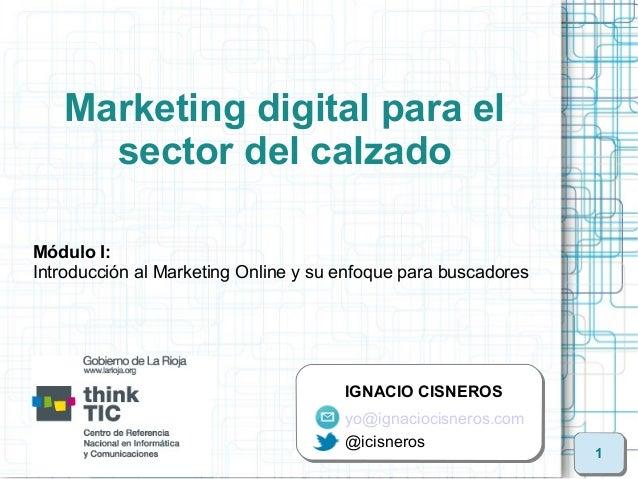 Marketing digital para el     sector del calzadoMódulo I:Introducción al Marketing Online y su enfoque para buscadores    ...