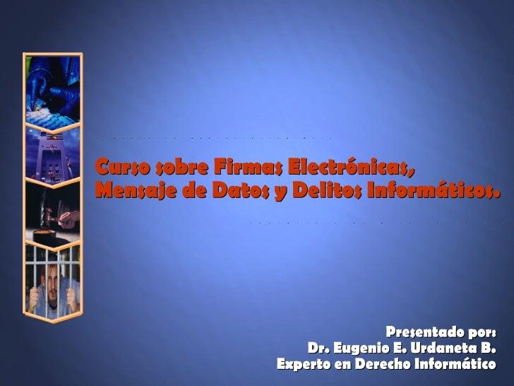 Curso sobre Firmas Electrónicas, Mensaje de Datos y Delitos Informáticos.