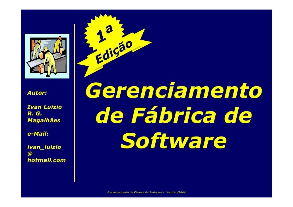 Gerenciamento Autor:  Ivan Luizio                 de Fábrica de R. G. Magalhães  e-Mail:                   Software ivan_l...