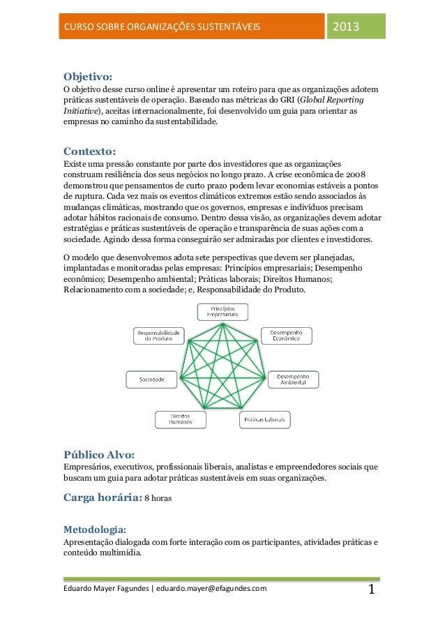 CURSO SOBRE ORGANIZAÇÕES SUSTENTÁVEIS                                     2013Objetivo:O objetivo desse curso online é apr...